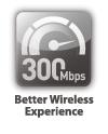 802.11n uyumluluğu ile 300 Mbps*'ye kadar kablosuz veri hızı